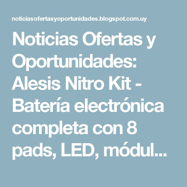 Noticias Ofertas y Oportunidades: Alesis Nitro Kit - Batería electrónica completa con 8 pads, LED, módulo USB, color negro