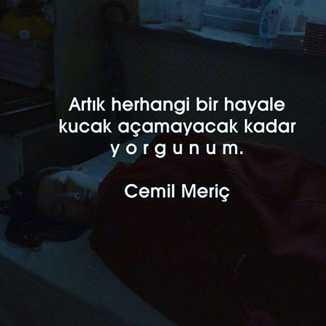 Artık herhangi bir hayale kucak açamayacak kadar yorgunum. - Cemil Meriç #sözler…