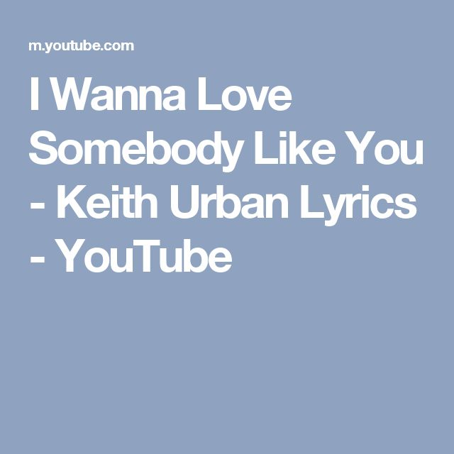 I Wanna Love Somebody Like You - Keith Urban Lyrics - YouTube