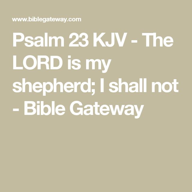 Psalm 23 KJV - The LORD is my shepherd; I shall not - Bible Gateway
