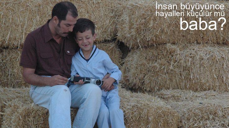 Babam ve Oğlum... İnsan büyüyünce hayalleri küçülür mü baba?