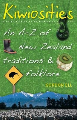 Gordon Ell's Kiwiosities: an A-Z of New Zealand Traditions and Folklore Book