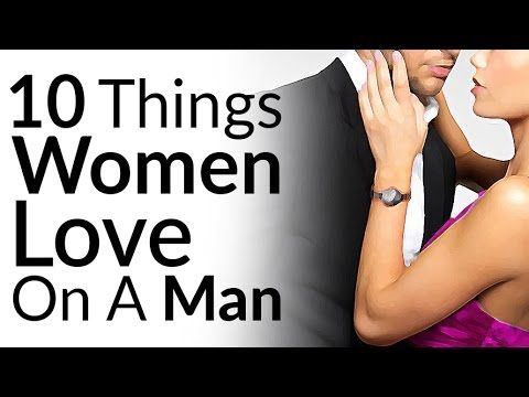 10 Things Women LOVE On A Man | Ten Attractive Items To Wear | What Appeals To The Ladies?