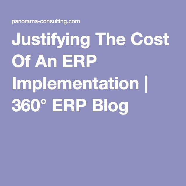 Justifying The Cost Of An ERP Implementation   360° ERP Blog