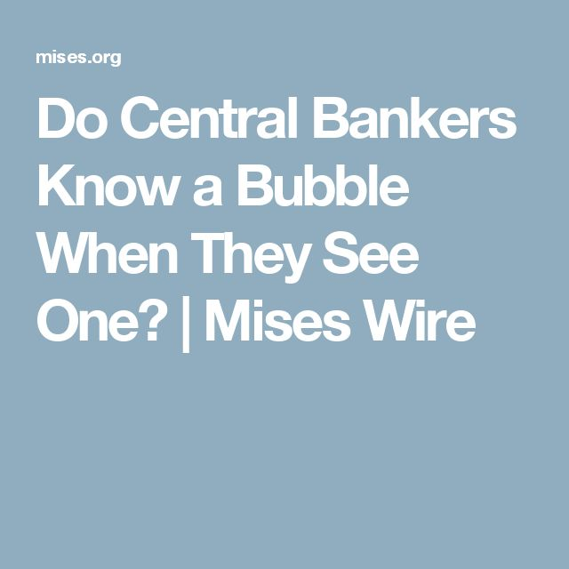Do Central Bankers Know a Bubble When They See One? | Mises Wire