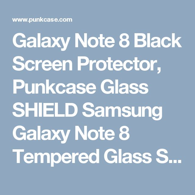 Galaxy Note 8 Black Screen Protector, Punkcase Glass SHIELD Samsung Galaxy Note 8 Tempered Glass Screen Protector 0.33mm Thick 9H Glass Screen Protector      Punkcase Glass SHIELD is build with the highest quality tempered glass to obtain the best HD clear visibility. Punkcase Glass SHIELD covers the whole screen unlike other screen protectors from competitors. It also has 2.5D rounded edges, 0.33mm thick and has 9H hardness for superior protection.