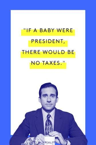 """A prime example of when Scott actually made a really good point. """"If a baby were president, there would be no taxes. There would be no war. There would be no...government, and...things could get terrible. And...actually...probably it would be a better screenplay idea than a serious suggestion.""""Watch here (at about 9:00) #refinery29 http://www.refinery29.com/2015/03/83753/michael-scott-office-quotes#slide-1"""