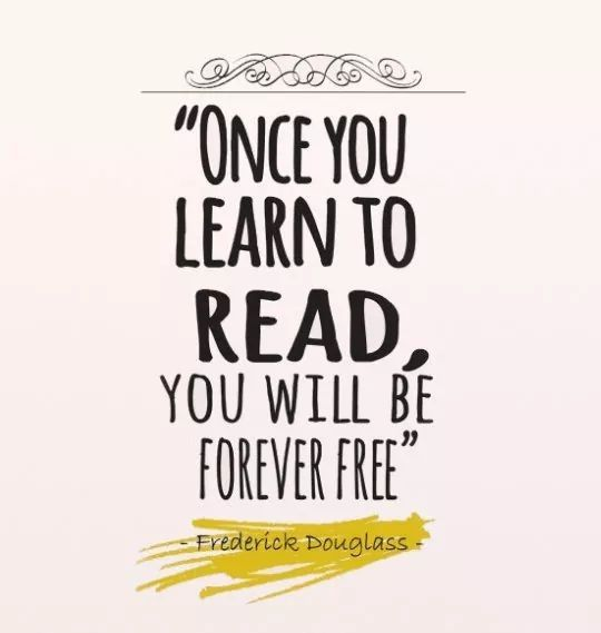 Once you learn to read, you'll be forever free.