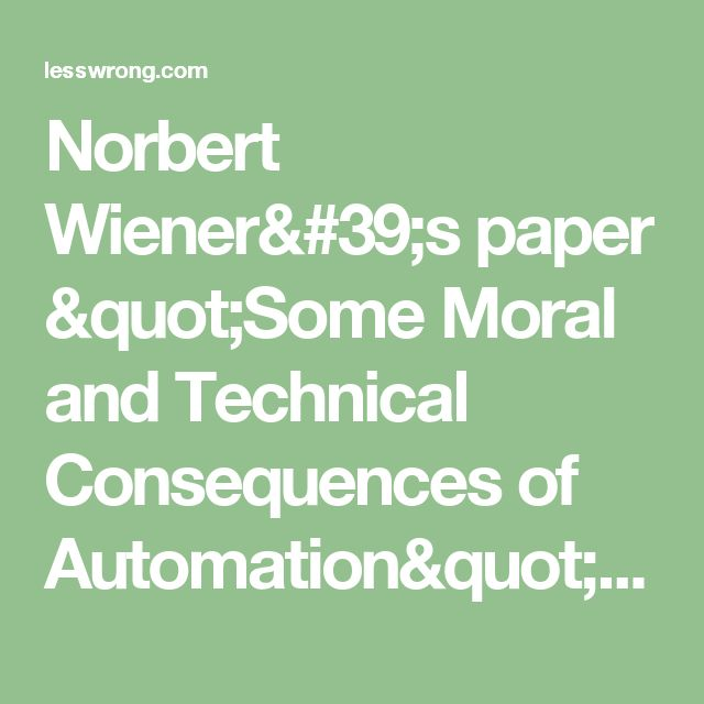 """Norbert Wiener's paper """"Some Moral and Technical Consequences of Automation"""" - Less Wrong"""