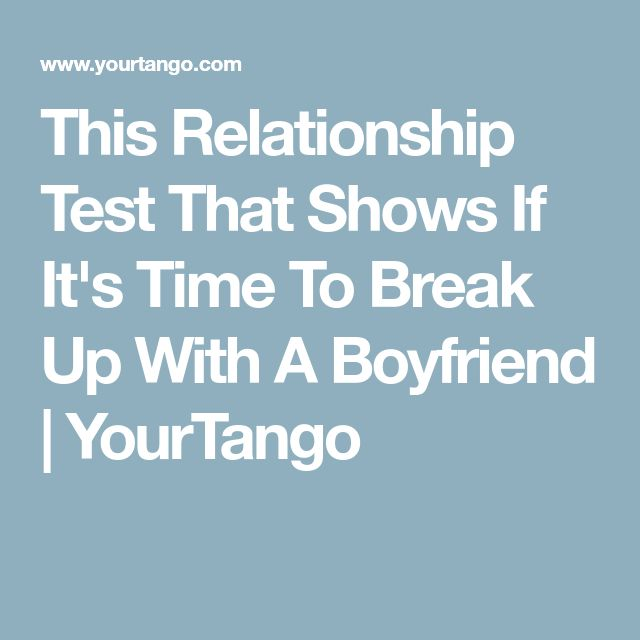 This Relationship Test That Shows If It's Time To Break Up With A Boyfriend | YourTango