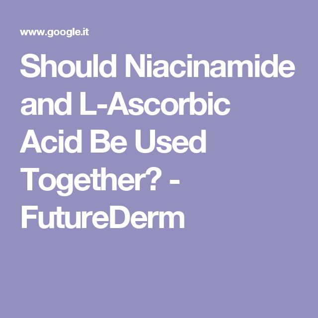 Should Niacinamide and L-Ascorbic Acid Be Used Together? - FutureDerm