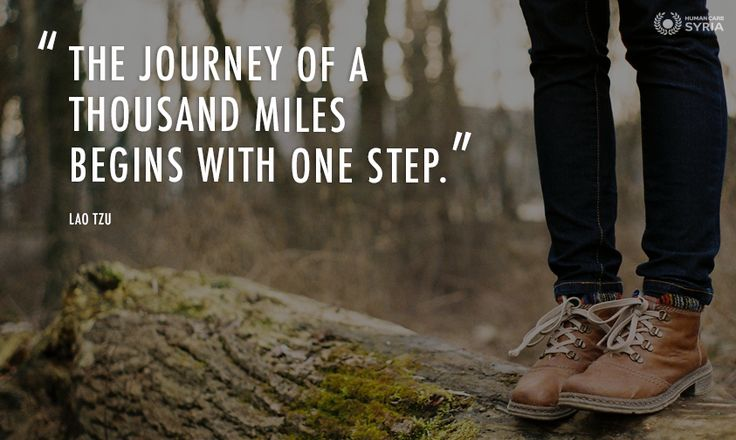 """The journey of a thousand miles begins with one step"" Lao Tzu. #quote #journey #step #inspiration #motivation #humancaresyria"