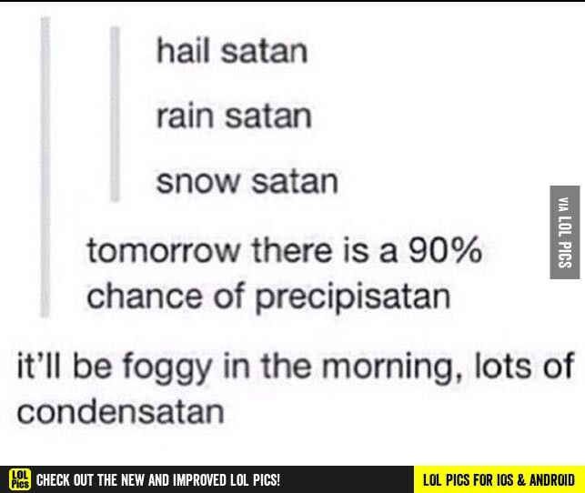 Okay this Satan weather post made me laugh...
