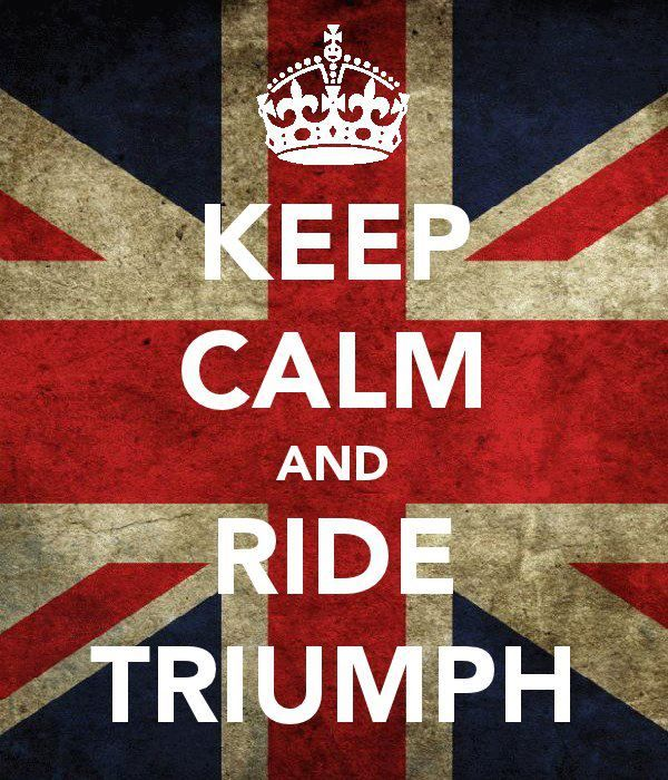 Keep Calm and Ride Triumph                                                                                                                                                                                 More