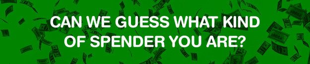 Can We Guess What Kind Of Spender You Are