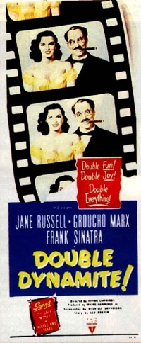 Double Dynamite    Theatrical release poster //   Directed byIrving Cummings  Produced byIrwin Allen (uncredited)  Irving Cummings, Jr.  Written byLeo Rosten  Mel Shavelson  Mannie Manheim  Harry Crane  StarringJane Russell  Groucho Marx  Frank Sinatra  CinematographyRonald De Grasse  Editing byHarry Marker  Distributed byRKO Radio Pictures  Release date(s)December 25, 1951