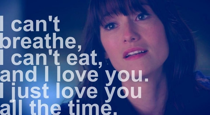 I can't breathe, I can't eat, and I love you.  I just love you all the time.  Grey's Anatomy