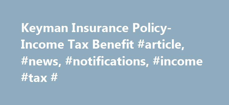 Keyman Insurance Policy- Income Tax Benefit #article, #news, #notifications, #income #tax # http://arkansas.nef2.com/keyman-insurance-policy-income-tax-benefit-article-news-notifications-income-tax/  # Click here to join Online GST Certification Course Jointly by GST Professionals Taxguru.in Keyman insurance can be defined as an insurance policy where the proposer as well as the premium payer is the employer, the life to be insured is that of the employee and the benefit, in case of a claim…