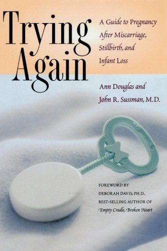 Trying Again: A Guide to Pregnancy After Miscarriage, Stillbirth, and Infant Loss