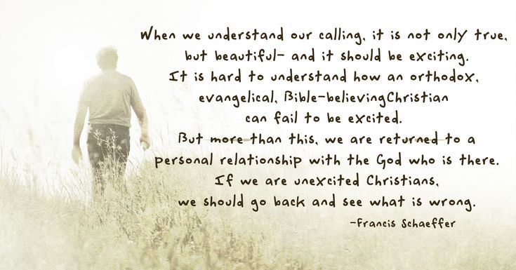 '...we are returned to a personal relationship with the God who is there.' - Francis Schaeffer