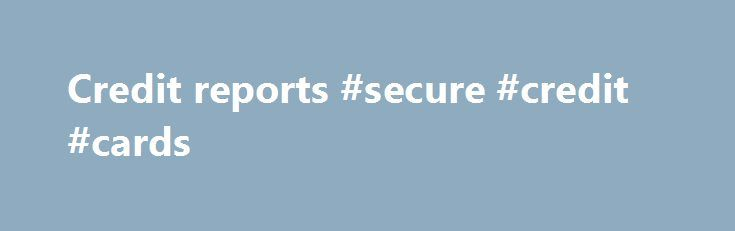 Credit reports #secure #credit #cards http://credits.remmont.com/credit-reports-secure-credit-cards/  #credit report uk # Check your credit rating How do I check my credit score? You can check your credit score with a statutory report from any of the three UK credit agencies Statutory credit reports You can check your…  Read moreThe post Credit reports #secure #credit #cards appeared first on Credits.