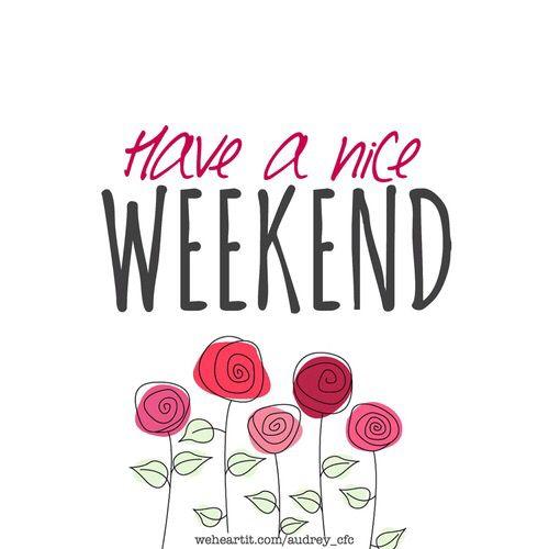 Happy weekend good night good morning happy saturday pictures forward - 25 Best Have Nice Weekend Ideas On Pinterest Weekend