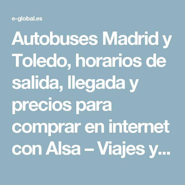 Autobuses Madrid y Toledo, horarios de salida, llegada y precios para comprar en internet con Alsa – Viajes y Turismo Online
