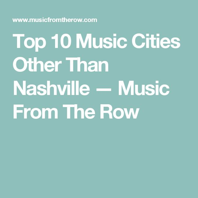 Top 10 Music Cities Other Than Nashville — Music From The Row