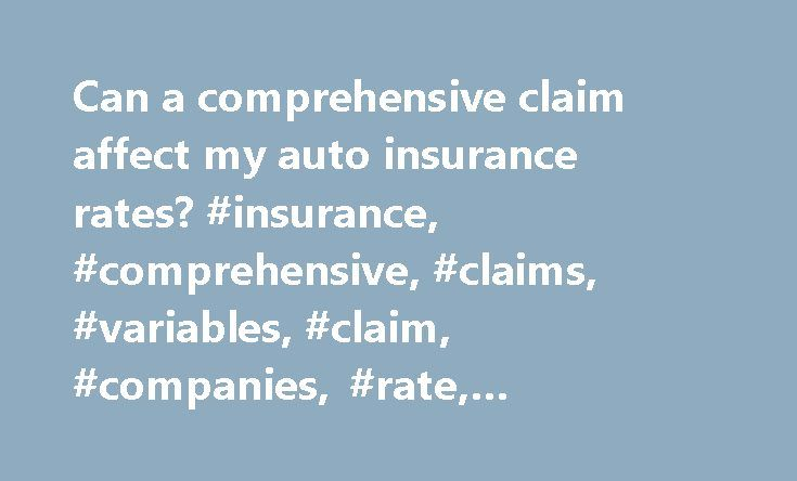 Can a comprehensive claim affect my auto insurance rates? #insurance, #comprehensive, #claims, #variables, #claim, #companies, #rate, #premium, #rating, http://el-paso.remmont.com/can-a-comprehensive-claim-affect-my-auto-insurance-rates-insurance-comprehensive-claims-variables-claim-companies-rate-premium-rating/  # Can a comprehensive claim affect my auto insurance rates? Written by: April Alberg – Wed, Aug 8th, 2012 As consumers, most of you know that a collision claim against your…