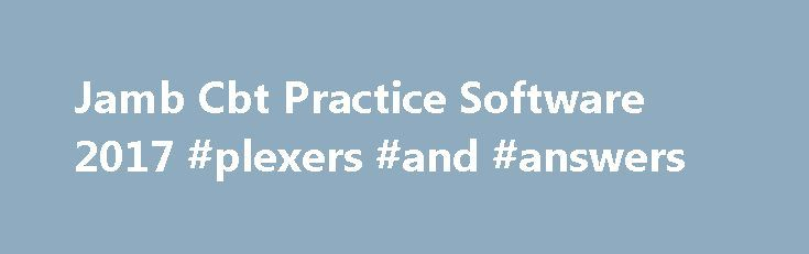 Jamb Cbt Practice Software 2017 #plexers #and #answers http://health.remmont.com/jamb-cbt-practice-software-2017-plexers-and-answers/  #answer questions.com # Jamb Cbt Practice Software 2017/2018 You are Welcome to our site. Its finally here. you can now download Markup Jamb cbt practice software 2017/2018 with jamb past questions and solutions(2016 jamb cbt past questions included) . Here you would have an unfettered access to Jamb Past Questions. in various accessible formats, Ranging...