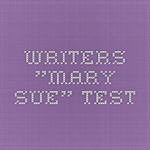 """Take the writers """"Mary Sue"""" Test to see where your character stands."""