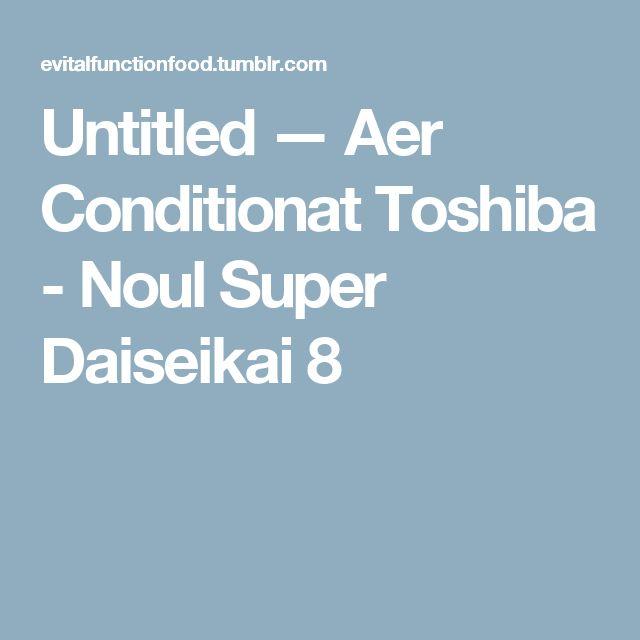 Untitled — Aer Conditionat Toshiba - Noul Super Daiseikai 8
