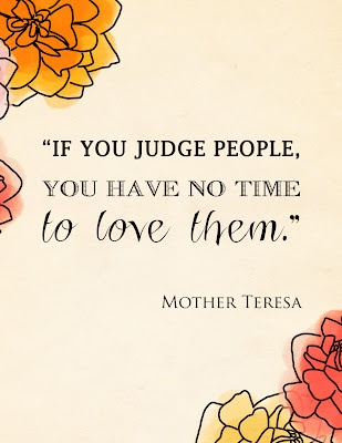 マザーテレサの言葉  「あなたが人々を批判するなら、あなたは彼らを愛する時間がなくなってしまいます。」