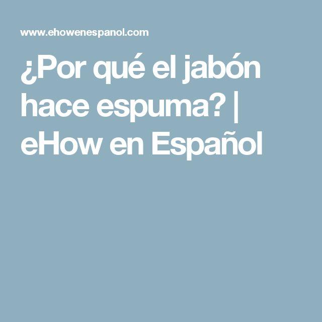 ¿Por qué el jabón hace espuma? | eHow en Español