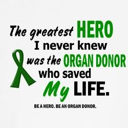 Become organ donor! Help someone live longer when i have passed! Give someone a chance to make their own memories and story