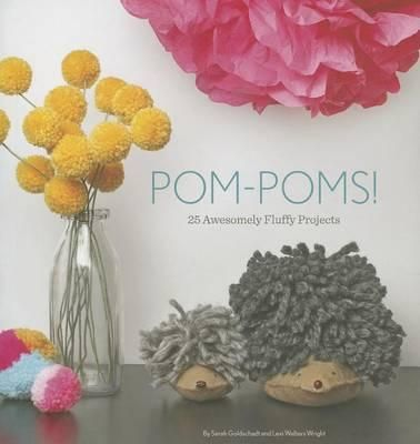 Pom-Poms! : 25 Awesomely Fluffy Projects - Sarah Goldschadt 23