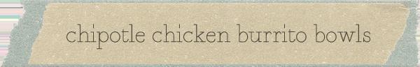 chipotle chicken burritobowls