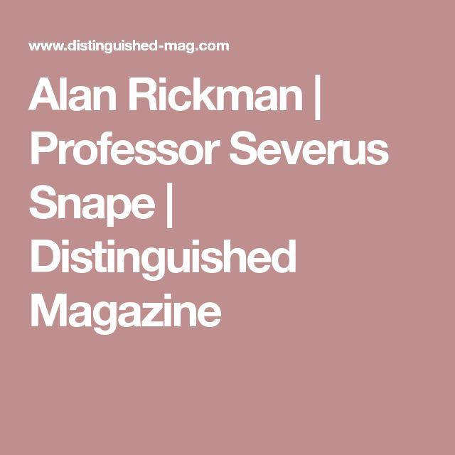 Alan Rickman | Professor Severus Snape | Distinguished Magazine