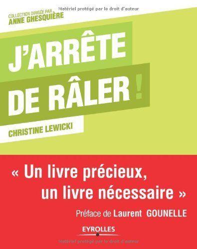 J'arrête de râler ! Un livre précieux, un livre nécessaire de Christine Lewicki et autres, http://www.amazon.fr/dp/2212549733/ref=cm_sw_r_pi_dp_-iNCtb05ZNS3D