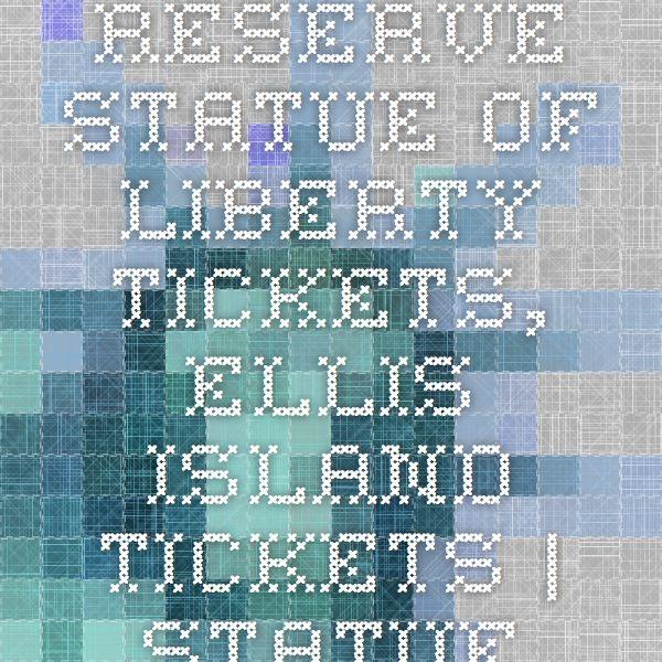 Reserve Statue of Liberty Tickets, Ellis Island Tickets | Statue of Liberty Tours and Ellis Island Tours – StatueOfLibertyTickets.com