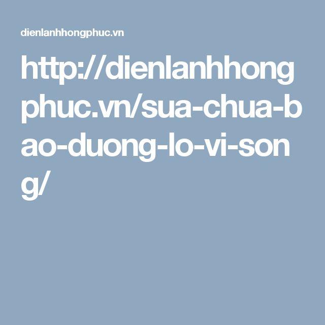 http://dienlanhhongphuc.vn/sua-chua-bao-duong-lo-vi-song/
