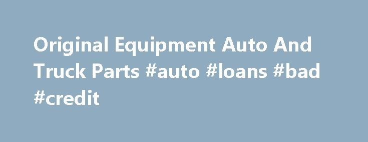 Original Equipment Auto And Truck Parts #auto #loans #bad #credit http://autos.remmont.com/original-equipment-auto-and-truck-parts-auto-loans-bad-credit/  #buy auto parts online # Original Equipment is an Automotive, Commercial, Agricultural, and Truck parts distributor. Our main offices are in South Florida with locations in Palm Beach County, Henry... Read more >The post Original Equipment Auto And Truck Parts #auto #loans #bad #credit appeared first on Auto.