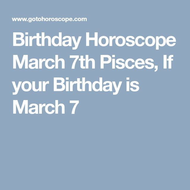 Birthday Horoscope March 7th Pisces, If your Birthday is March 7