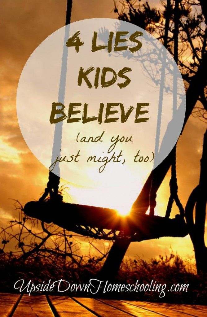 4 Lies Kids Believe (and you just might, too!) - Upside Down Homeschooling . . . Looks good