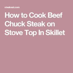 How to Cook Beef Chuck Steak on Stove Top In Skillet