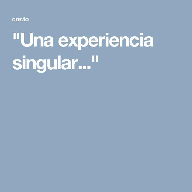 """""""Una experiencia singular..."""""""