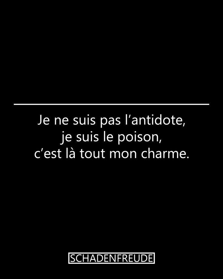 """Schadenfreude """"Je ne suis pas l'antidote, je suis le poison, c'est là tout mon charme."""""""