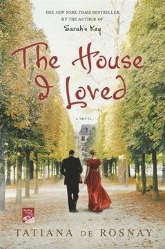 The House I Loved: Tatiana de Rosnay (author of Sarah's Key)