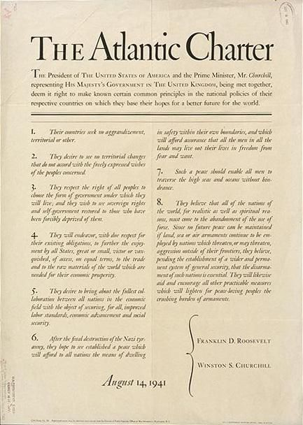 "August 14, 1941. Franklin D. Roosevelt, the President of the United States of America, and the Prime Minister, Mr. Churchill, representing His Majesty's Government in the United Kingdom, issued the Atlantic Charter to ""make known certain common principles in the national policies of their respective countries on which they base their hopes for a better future for the world"""