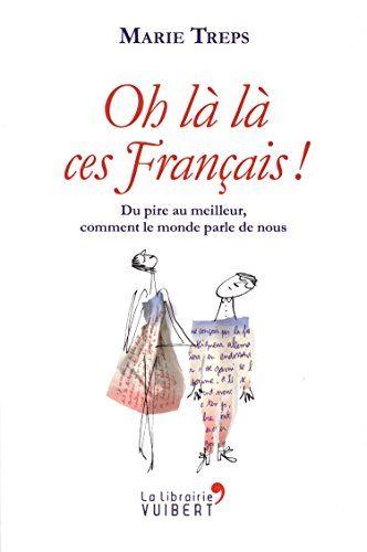 Oh là là ces Français ! : du pire au meilleur, comment le monde parle de nous | 361.66 TRE